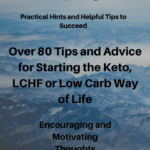 Over 80 Tips and Advice for Starting the Keto LCHF or Low Carb Way of Life